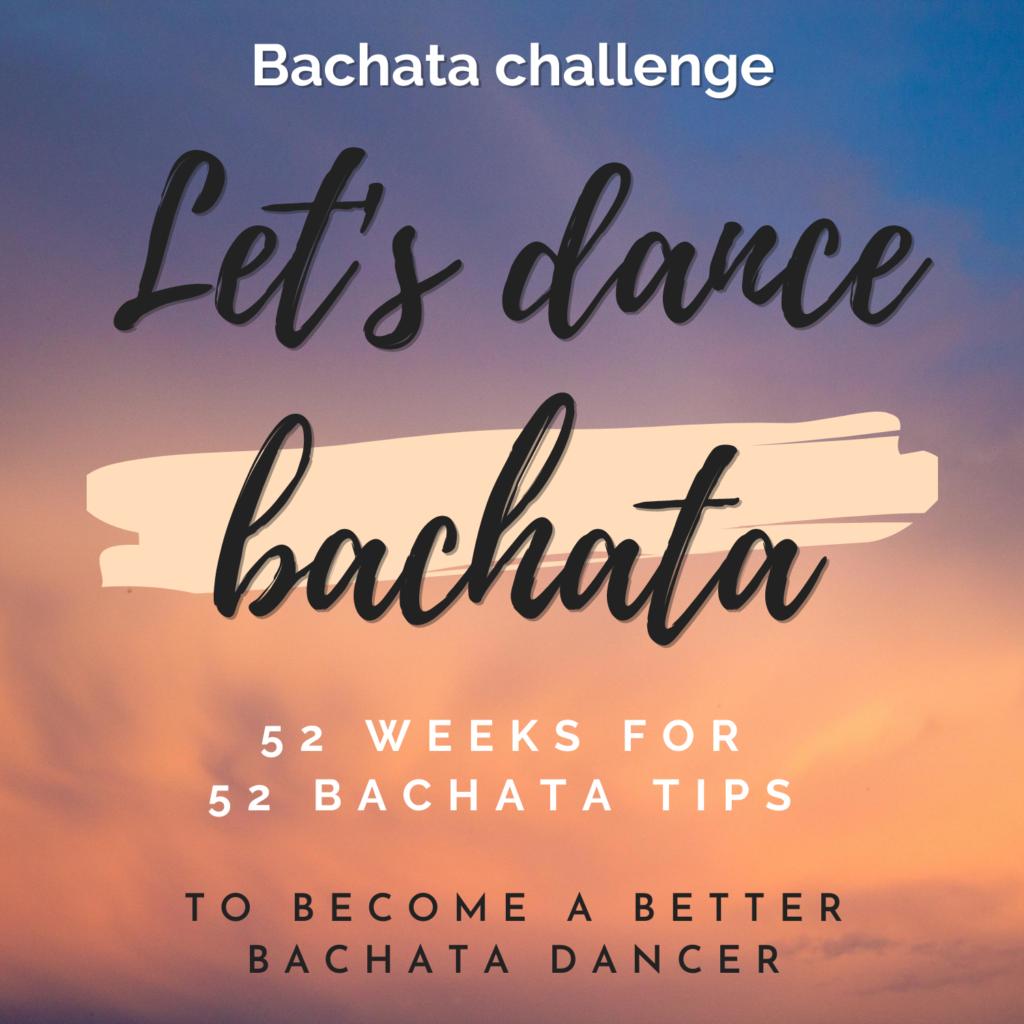 Bachata challenge : 52 weeks for 52 bachata tips