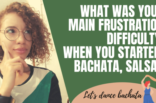 What was your main frustration, difficulty when you started bachata, salsa