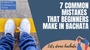 7 common mistakes beginners make in bachata
